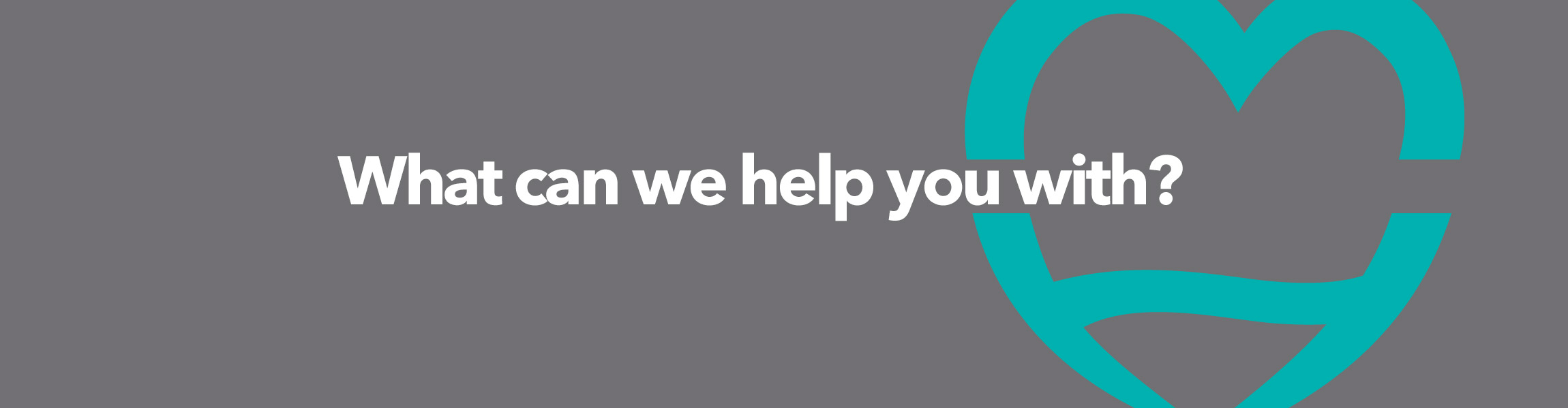 What can we help you with?